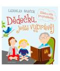 Kniha Dědečku, ještě vyprávěj Ladislav Špaček