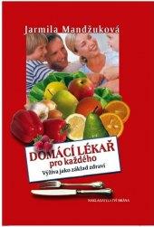 Kniha Domácí lékař pro každého - Výživa jako základ zdraví Jarmila Mandžuková