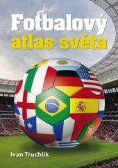 Kniha Fotbalový atlas světa Ivan Truchlik