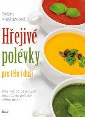 Kniha Hřejivé polévky pro tělo i duši - Debra Mayhewová