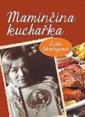 Maminčina kuchařka Luba Skořepová