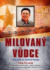 Kniha Milovaný vůdce: můj útěk ze Severní Koreje Čin-sŏng Čang