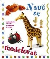 Kniha pro děti Nauč se modelovat 1 Cuxart Bernadette