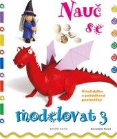 Kniha pro děti Nauč se modelovat 3 Cuxart Bernadette