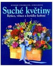 Kniha  Suché květiny - Kytice, věnce a kytičky koření - 2. vydání RosemieStrobelová-Schulzeová