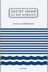 Kniha Suchý hadr na dně mořském Ivana Chřibková