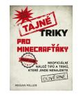 Kniha Tajné triky pro Minecrafťáky Megan Miller