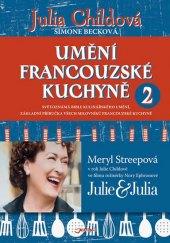 Kniha Umění francouzské kuchyně 2 - Julia Childová; Simone Becková