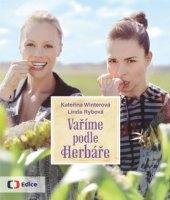 Kuchařka Vaříme podle Herbáře - 200 receptů a rad pro zdraví a inspiraci - Kateřina Winterová