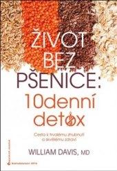 Kniha Život bez pšenice: 10denní detox William Davis