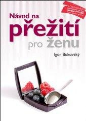 Kniha Návod na přežití pro ženu Igor Bukovský