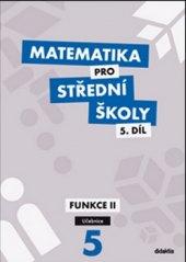 Učebnice Matematika pro SŠ - 5.díl Funkce II. Zemek a kolektiv