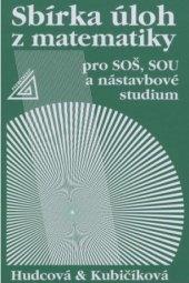 Učebnice Sbírka úloh z matematiky pro SOŠ, SOU a nástavbové studium Milada Hudcová