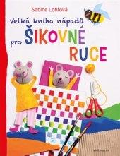 Velká kniha nápadů pro šikovné ruce Sabine Lohfová