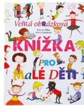 Velká obrazová knížka pro malé děti  Bohumil Říha; Milena Lukešová